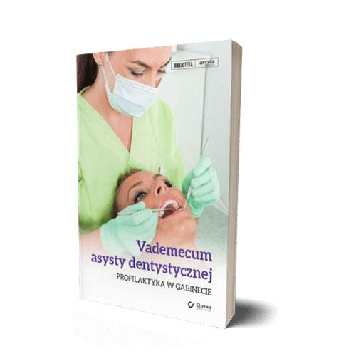 Vademecum asysty dentystycznej. Profilaktyka w gabinecie